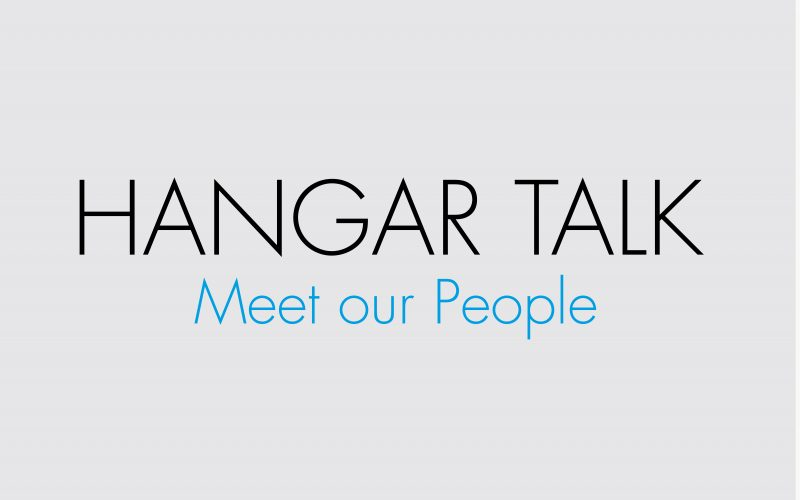 Hangar Talk: Meet our People